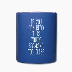 You're standing too close Funny Unique T-shirt Mugs & Drinkware