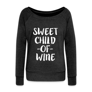 Sweet Child of Wine funny women's saying shirt - Women's Wideneck Sweatshirt