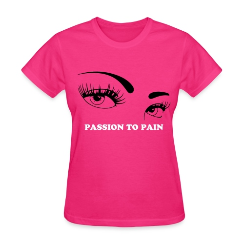 Passion To Pain - Women's T-Shirt