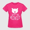 i am getting meowied! - Women's T-Shirt