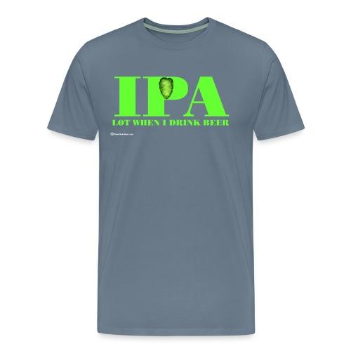 IPA Lot When I Drink Beer Men's Premium T-Shirt - Men's Premium T-Shirt
