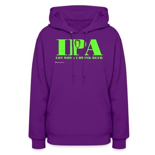 IPA Lot When I Drink Beer Women's Hoodie - Women's Hoodie