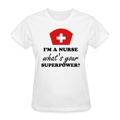 I'm a nurse what's your superpower t-shirt - Women's T-Shirt
