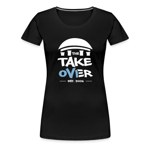 The Takeover (no back design) - Women's Shirt  - Women's Premium T-Shirt