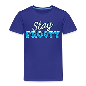 Stay Frosty Shirt - Toddler Premium T-Shirt