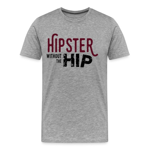 Hipster Without The Hip Shirt - Men's Premium T-Shirt