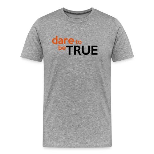 Dare to be True Shirt - Men's Premium T-Shirt