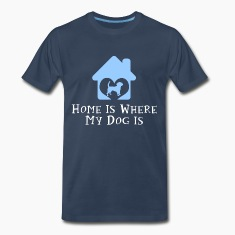Home Is Where My Dog Is T-Shirts
