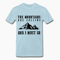 The Mountains Are Calling T-Shirts