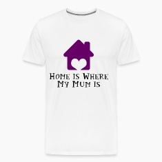 Home Is Where My Mum Is T-Shirts