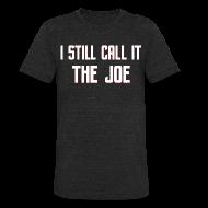 T-Shirts ~ Unisex Tri-Blend T-Shirt ~ I Still Call It The Joe