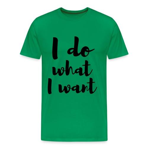 I Do What I Want - Men's Premium T-Shirt