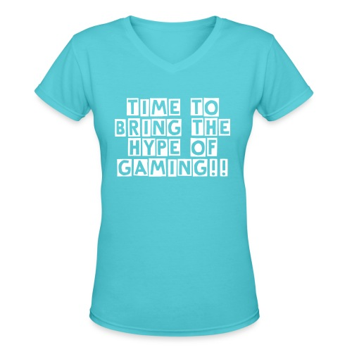 Time to bring the hype of gaming - Women's V-Neck T-Shirt