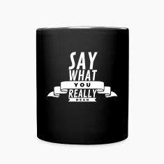 Say what you really mean Mugs & Drinkware