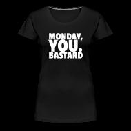 T-Shirts ~ Women's Premium T-Shirt ~ Monday you bastard
