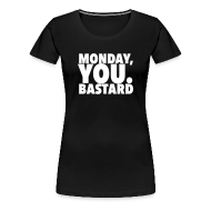 Women's T-Shirts ~ Women's Premium T-Shirt ~ Monday you bastard