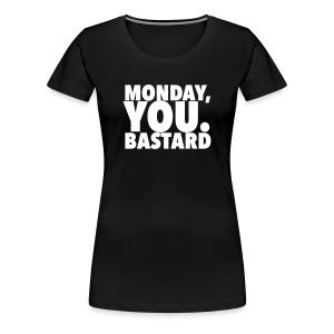 Monday you bastard - Women's Premium T-Shirt