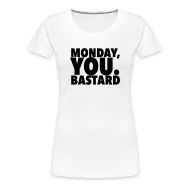 Women's T-Shirts ~ Women's Premium T-Shirt ~ Monday you bastard