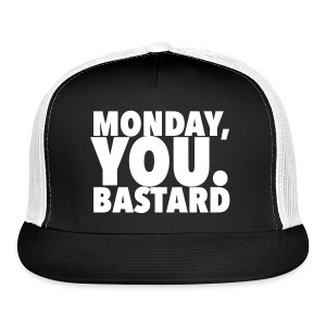 Monday you bastard - Trucker Cap