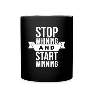 Stop whining and start winning - Full Color Mug