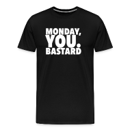 T-Shirts ~ Men's Premium T-Shirt ~ Monday you bastard