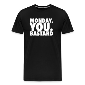 Monday you bastard - Men's Premium T-Shirt