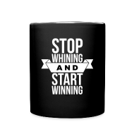 Mugs & Drinkware ~ Full Color Mug ~ Stop whining and start winning