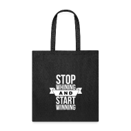 Bags & backpacks ~ Tote Bag ~ Stop whining and start winning