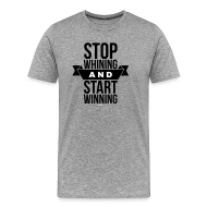 T-Shirts ~ Men's Premium T-Shirt ~ Stop whining and start winning