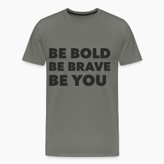 Be Bold Brave You