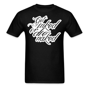 GET INKED OR DIE NAKED - Men's T-Shirt