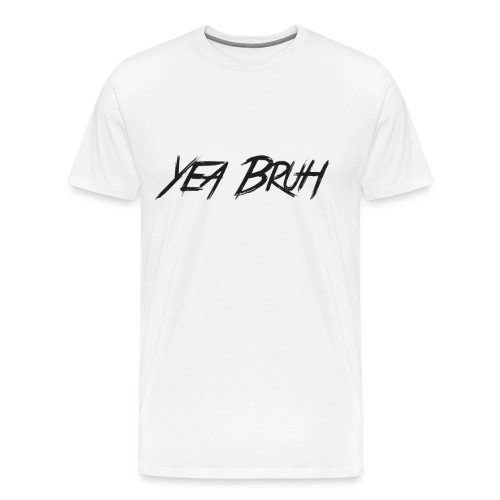YEA BRUH TEE - Men's Premium T-Shirt