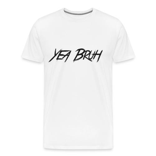 YEA BRUH TEE - Men's Premium T-Shirt