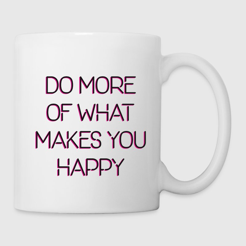 Do More of What Makes You Happy - Coffee/Tea Mug