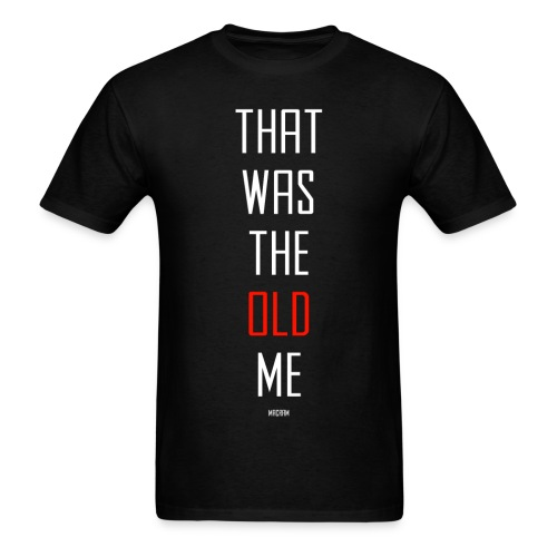 THAT WAS THE OLD ME - Men's T-Shirt