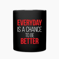 Everyday is a chance to be Better Mugs & Drinkware