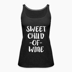Sweet Child of Wine funny women's saying shirt