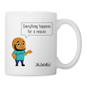 Everything Happens for A Reason Mug - Coffee/Tea Mug