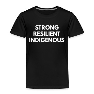 Toddler Premium T-Shirt - strong resilient indigenous