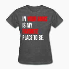 In Your Arms Is My Favorite Place To Be Women's T-Shirts