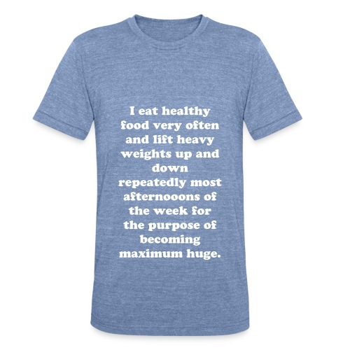 T-Shirt - Maximum Huge - Blue - Unisex Tri-Blend T-Shirt