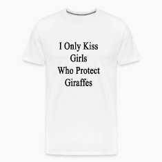 i_only_kiss_girls_who_protect_giraffes T-Shirts
