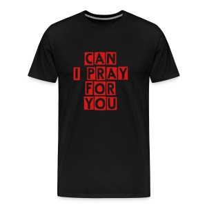 Can I Pray For You - Men's Premium T-Shirt
