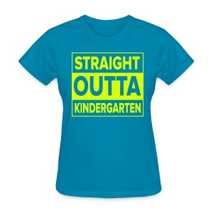Straight Outta Kindergarten NEON YELLOW - Women's T-Shirt