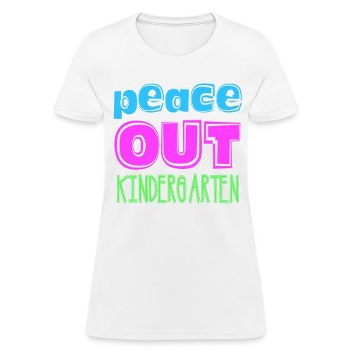 Peace Out Kindergarten - Women's T-Shirt