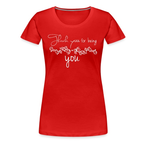Thank you for being you - Women's Premium T-Shirt