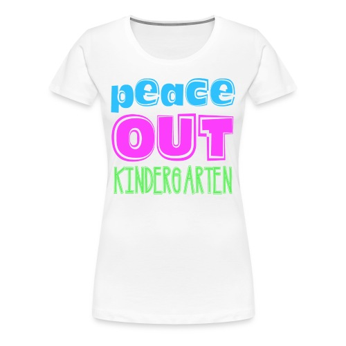 Peace Out Kindergarten - Women's Premium T-Shirt