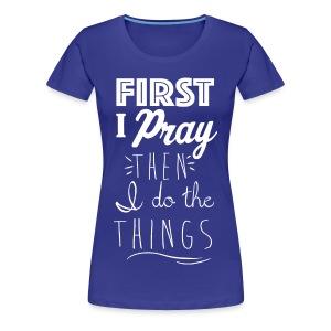 First Pray - Women's Premium T-Shirt