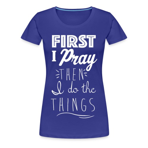 First Pray - Women's Premium T-Shirt