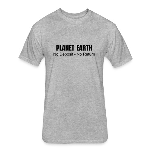 Planet Earth, No Deposit - No Return - Fitted Cotton/Poly T-Shirt by Next Level